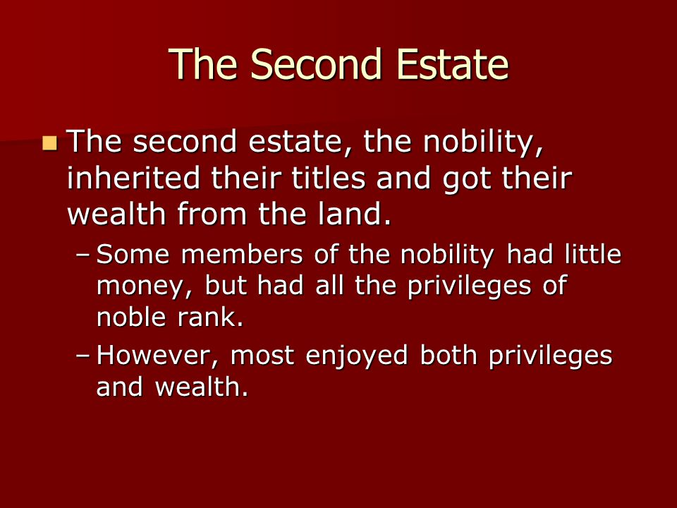 The Second Estate The second estate, the nobility, inherited their titles and got their wealth from the land.