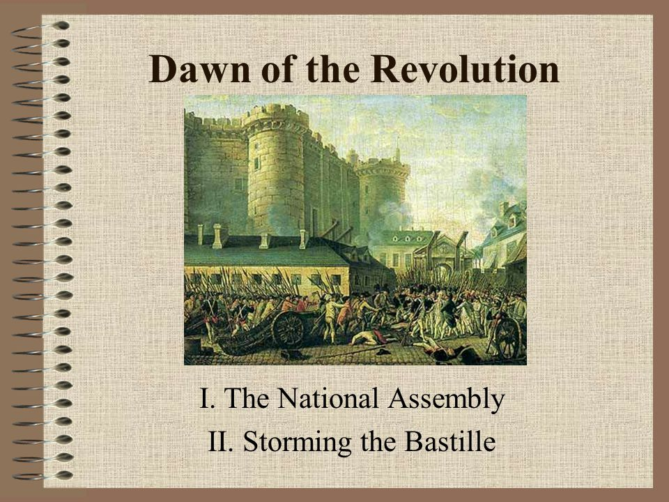 I. The National Assembly II. Storming the Bastille