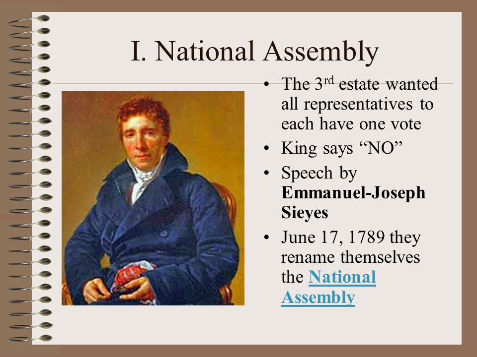 I. National Assembly The 3rd estate wanted all representatives to each have one vote. King says NO