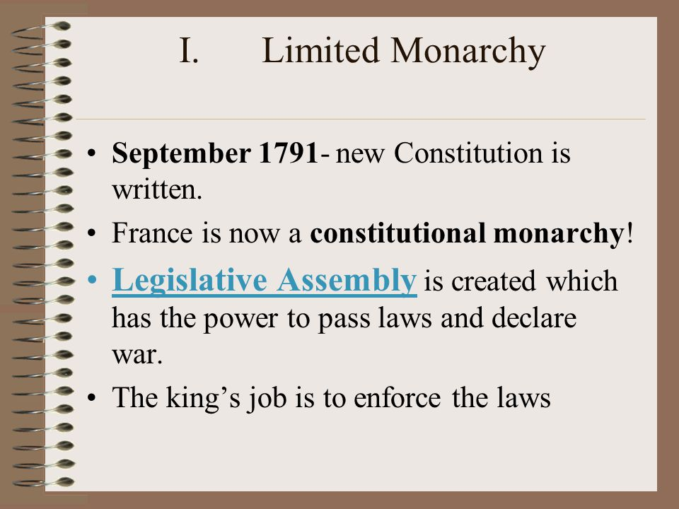 Limited Monarchy September 1791- new Constitution is written. France is now a constitutional monarchy!