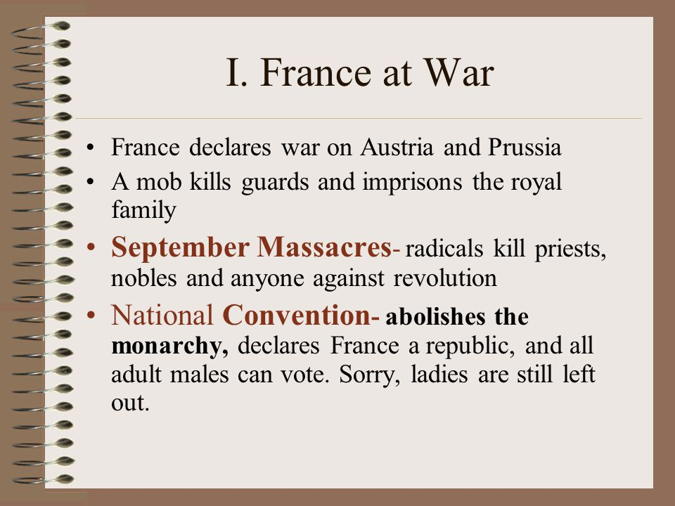 I. France at War France declares war on Austria and Prussia. A mob kills guards and imprisons the royal family.