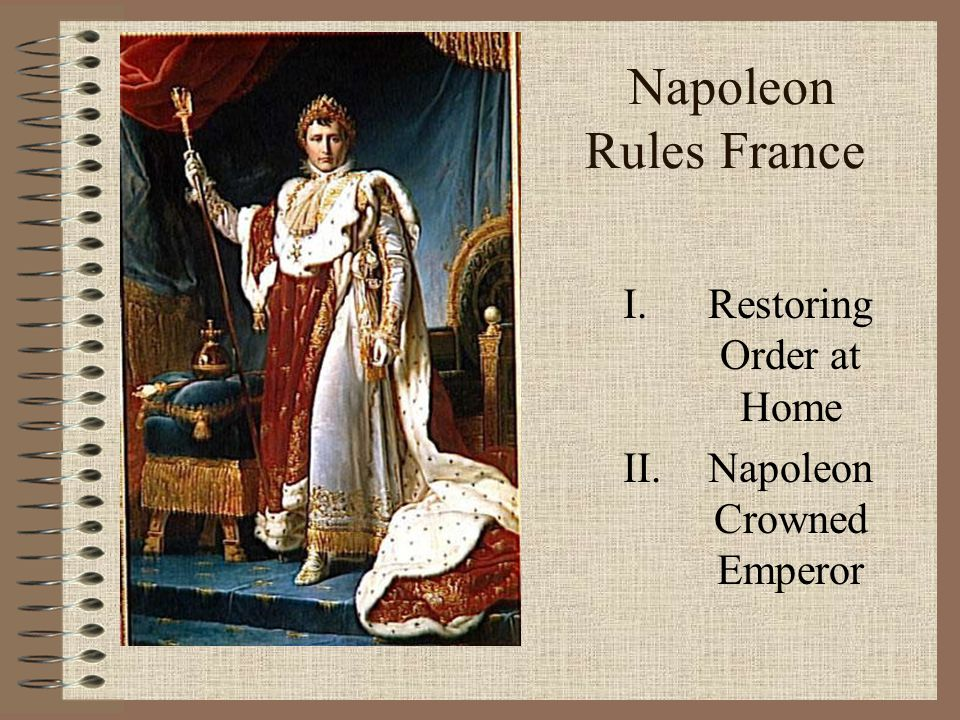 Restoring Order at Home Napoleon Crowned Emperor