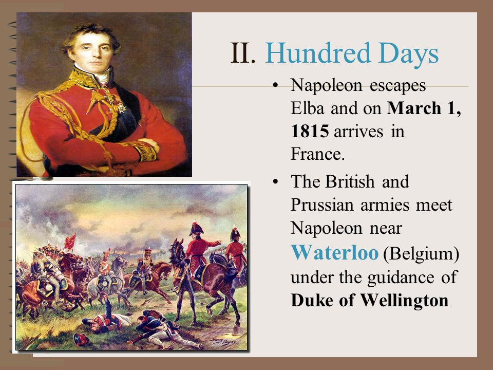 II. Hundred Days Napoleon escapes Elba and on March 1, 1815 arrives in France.