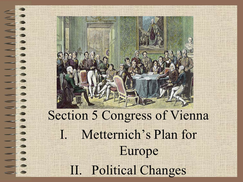 Section 5 Congress of Vienna Metternich's Plan for Europe