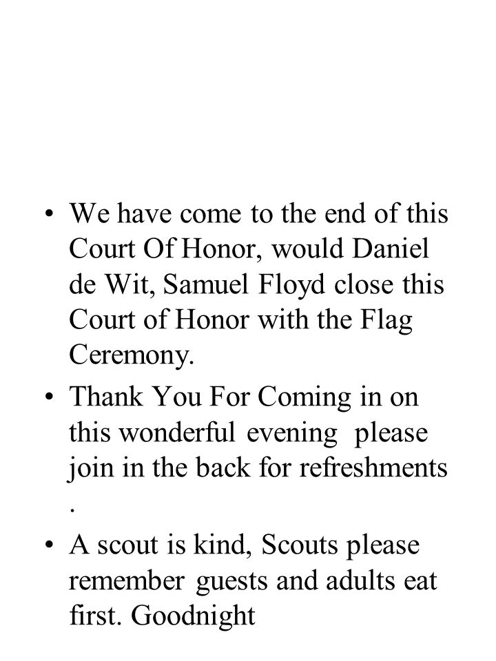 We have come to the end of this Court Of Honor, would Daniel de Wit, Samuel Floyd close this Court of Honor with the Flag Ceremony.