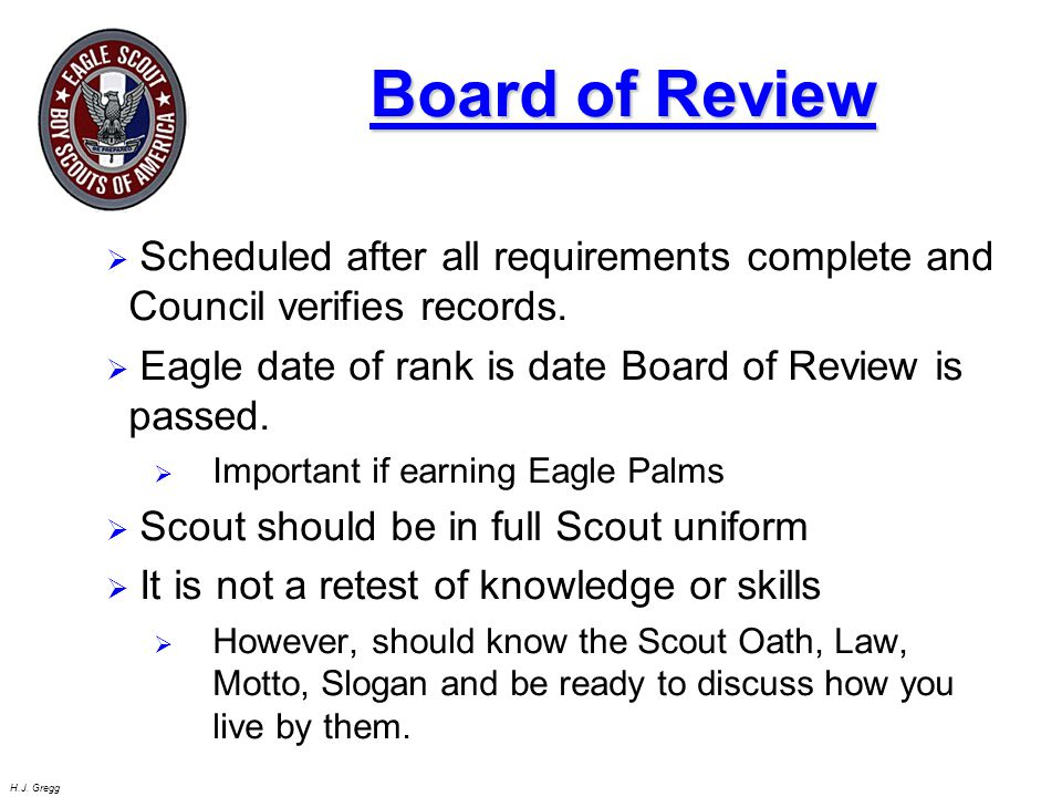 Board of Review Scheduled after all requirements complete and Council verifies records. Eagle date of rank is date Board of Review is passed.