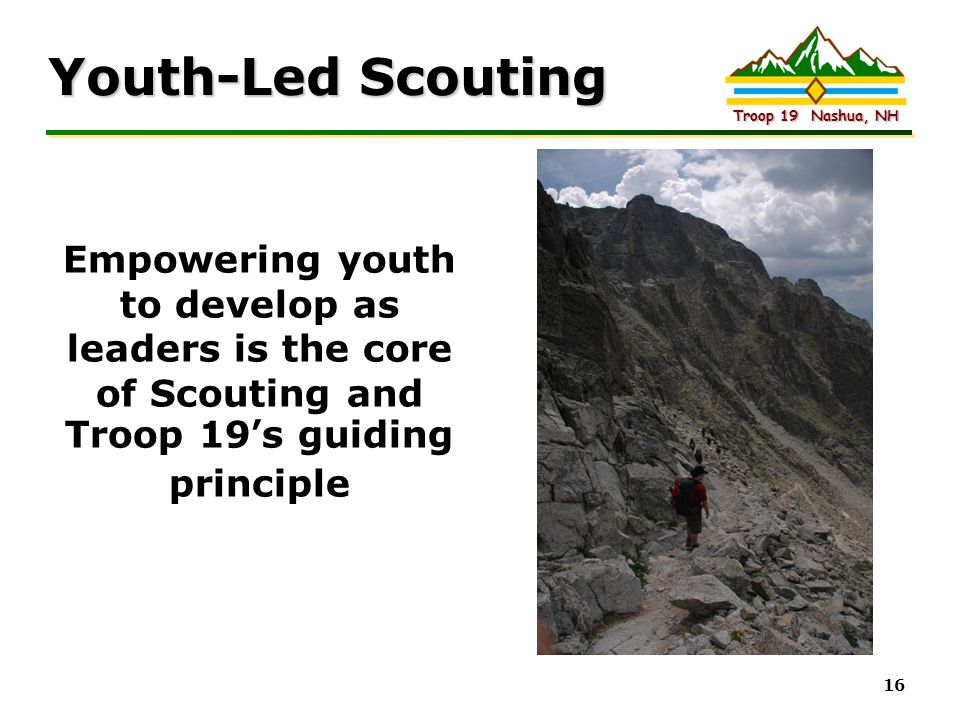 Youth-Led Scouting Empowering youth to develop as leaders is the core of Scouting and Troop 19's guiding principle.