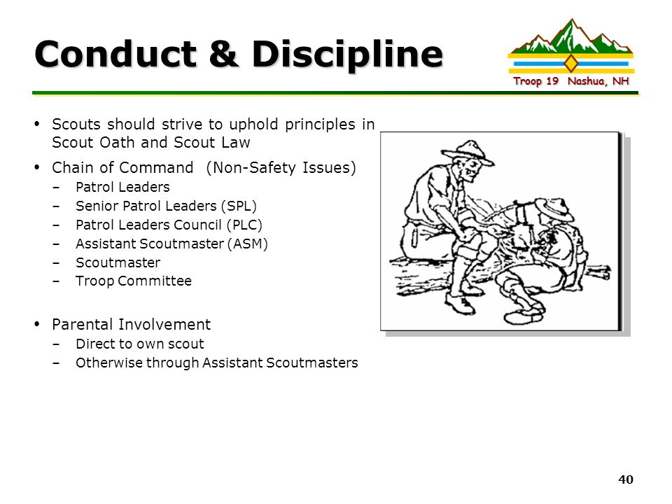 Conduct & Discipline Scouts should strive to uphold principles in Scout Oath and Scout Law. Chain of Command (Non-Safety Issues)