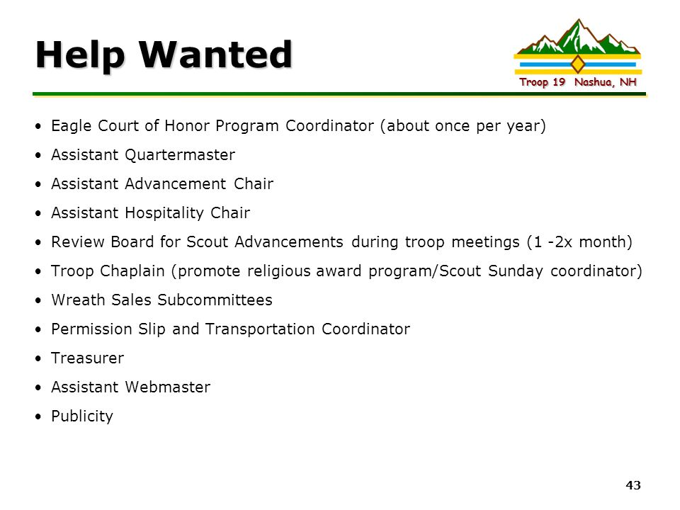 Help Wanted Eagle Court of Honor Program Coordinator (about once per year) Assistant Quartermaster.