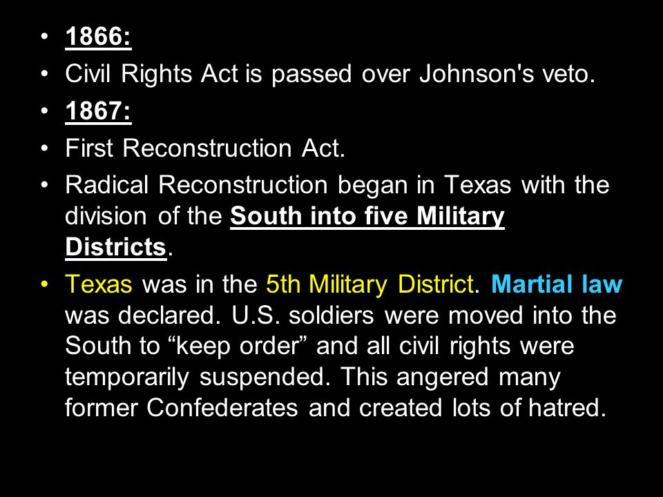 1866: Civil Rights Act is passed over Johnson s veto. 1867: First Reconstruction Act.