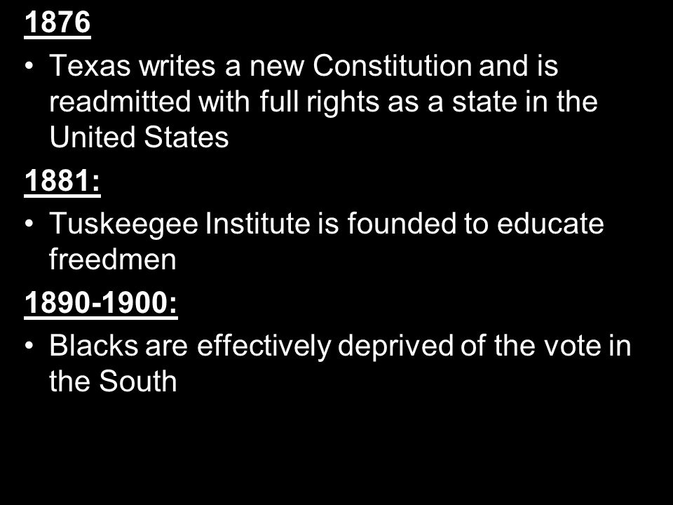 1876 Texas writes a new Constitution and is readmitted with full rights as a state in the United States.