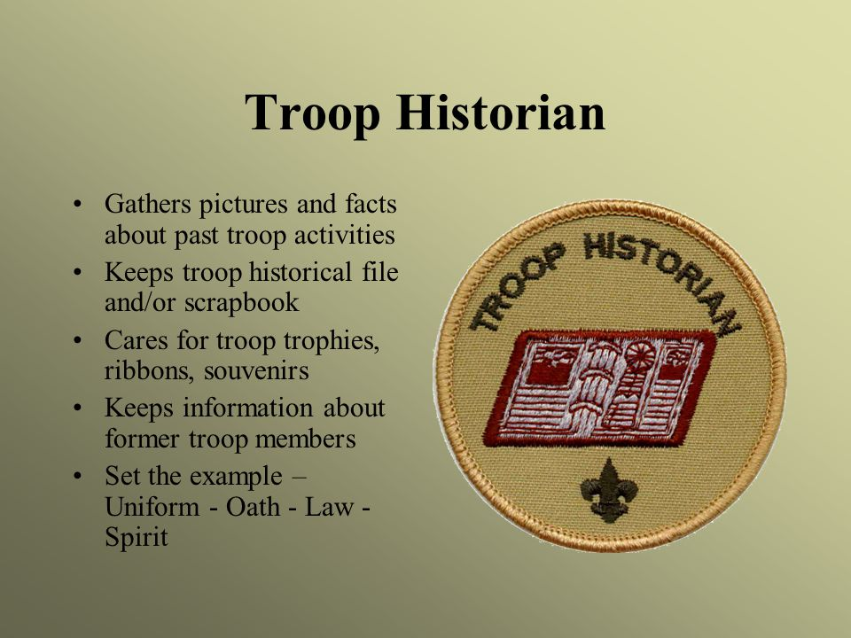 Troop Historian Gathers pictures and facts about past troop activities