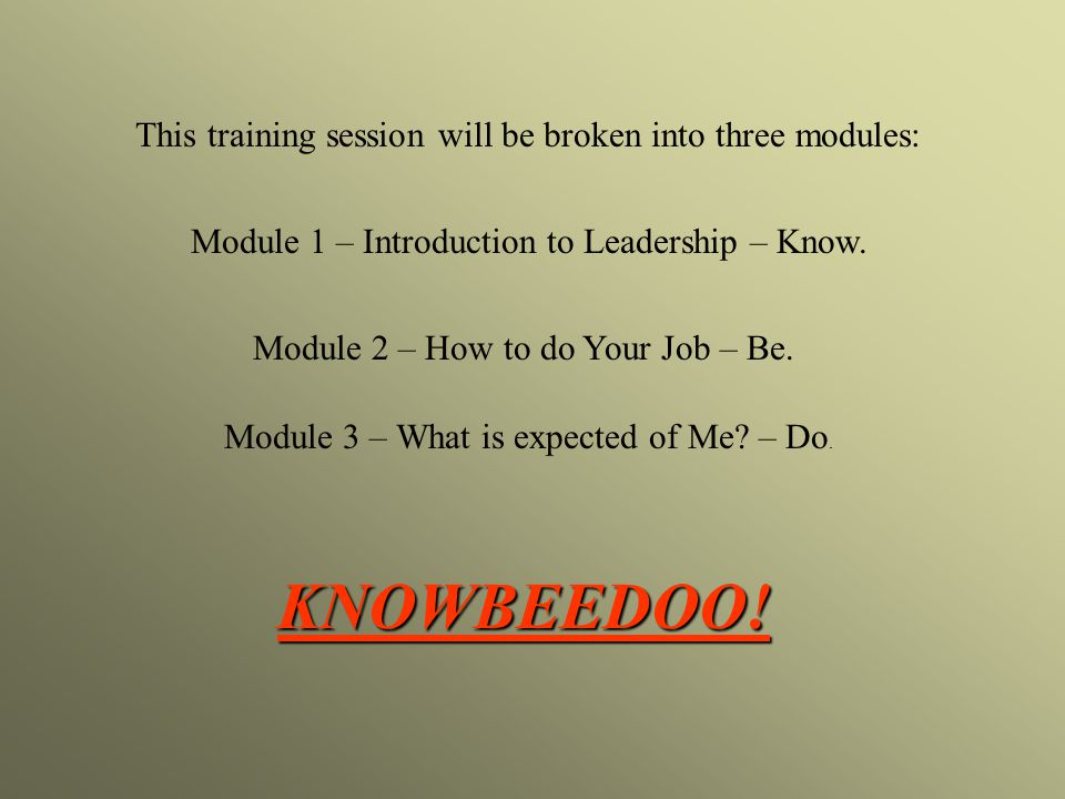 KNOWBEEDOO! This training session will be broken into three modules:
