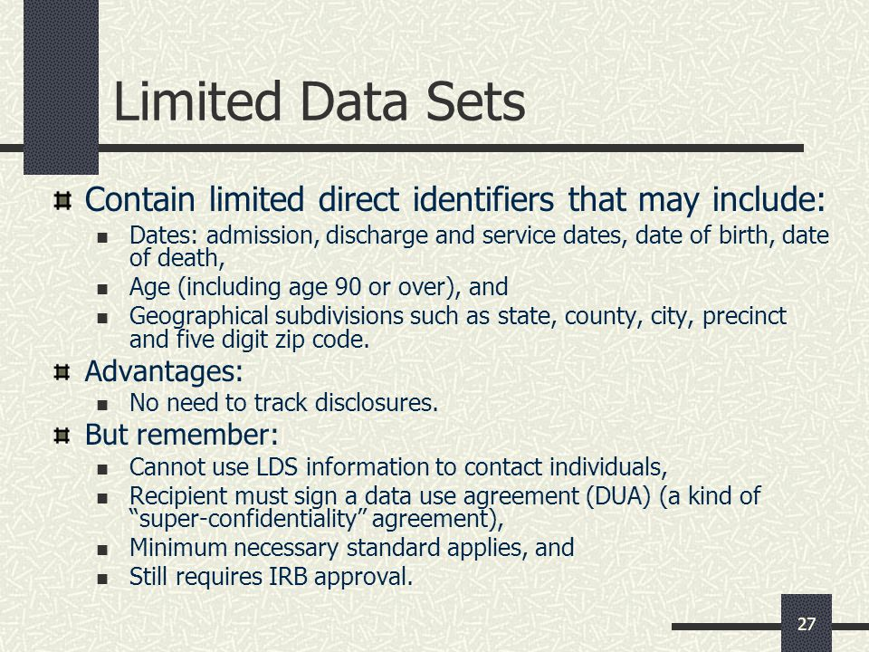 Limited Data Sets Contain limited direct identifiers that may include: