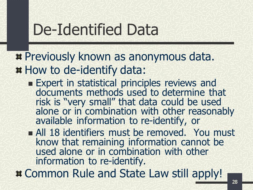 De-Identified Data Previously known as anonymous data.