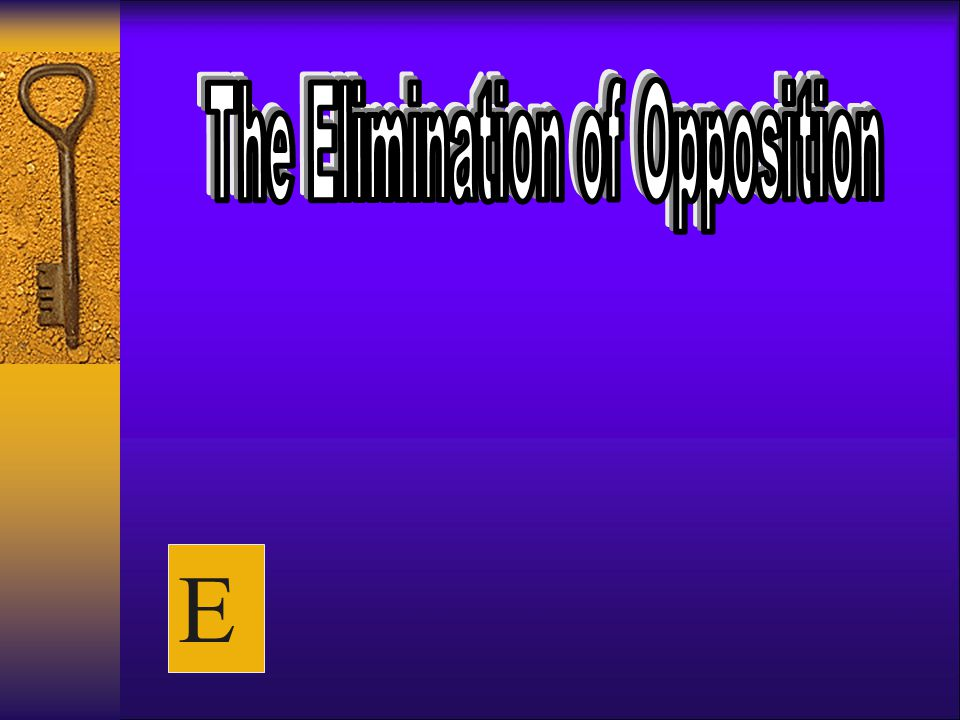 The Elimination of Opposition