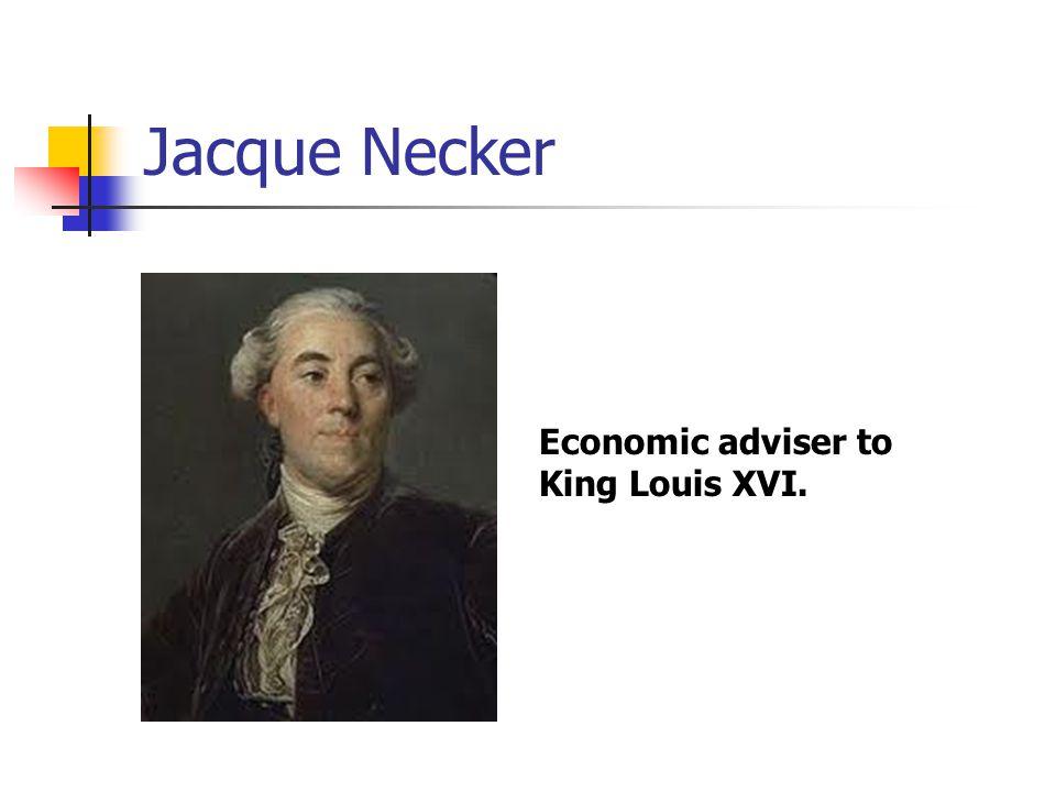 Jacque Necker Economic adviser to King Louis XVI.