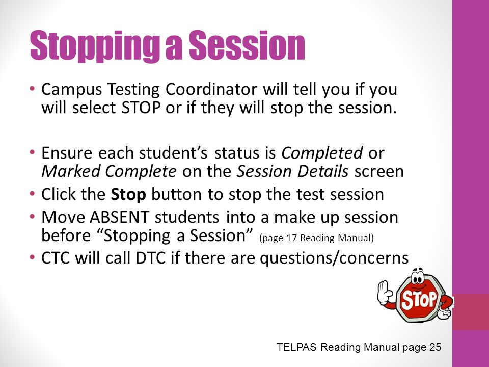 Stopping a Session Campus Testing Coordinator will tell you if you will select STOP or if they will stop the session.