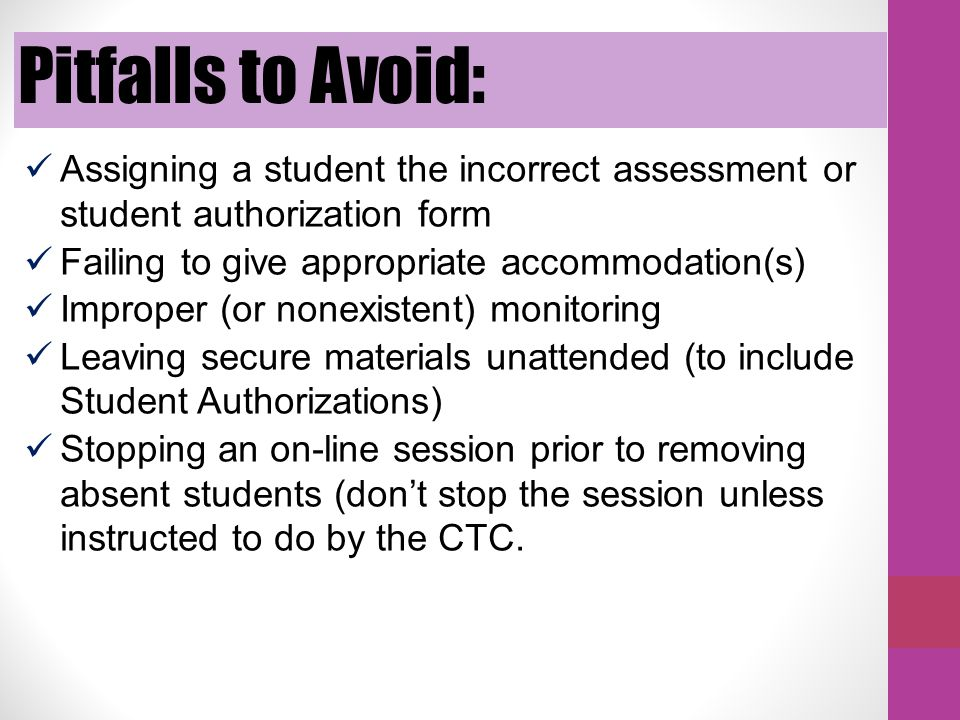 Pitfalls to Avoid: Assigning a student the incorrect assessment or student authorization form. Failing to give appropriate accommodation(s)