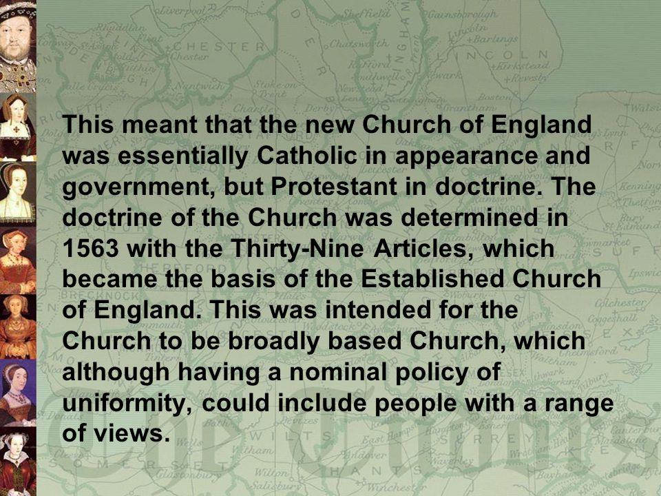 This meant that the new Church of England was essentially Catholic in appearance and government, but Protestant in doctrine.