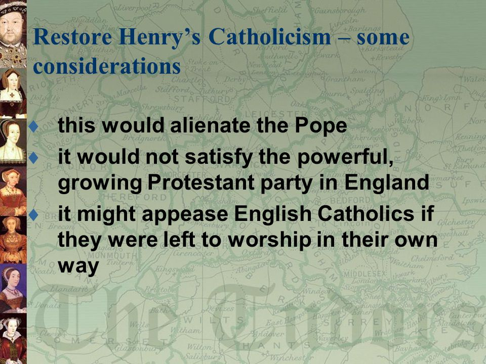 Restore Henry's Catholicism – some considerations