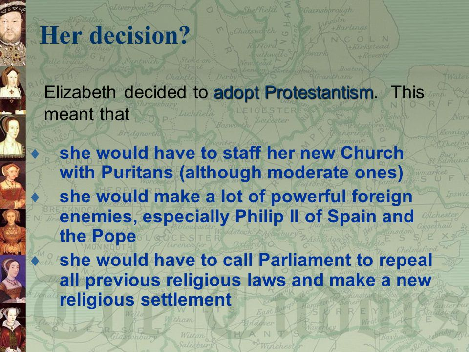 Her decision Elizabeth decided to adopt Protestantism. This meant that.