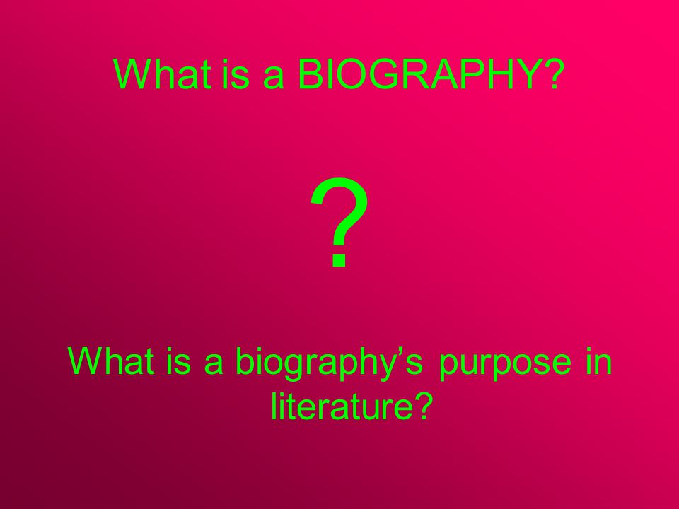 What is a biography's purpose in literature