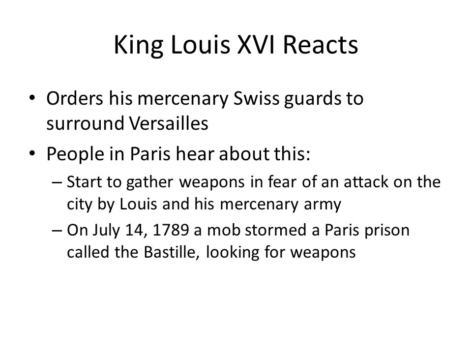 King Louis XVI Reacts Orders his mercenary Swiss guards to surround Versailles. People in Paris hear about this: