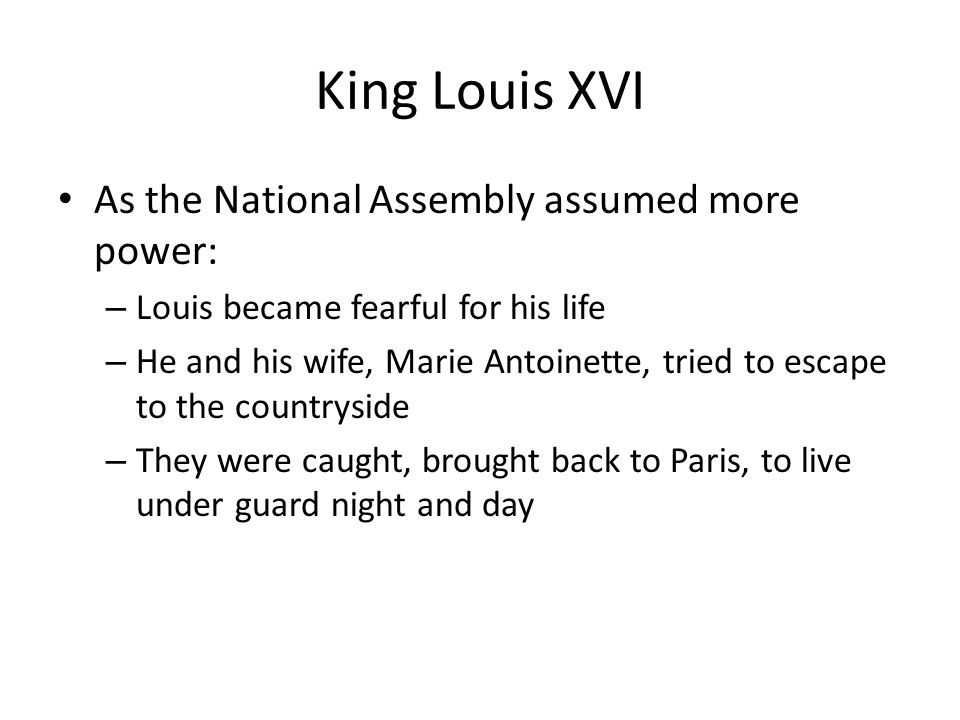 King Louis XVI As the National Assembly assumed more power: