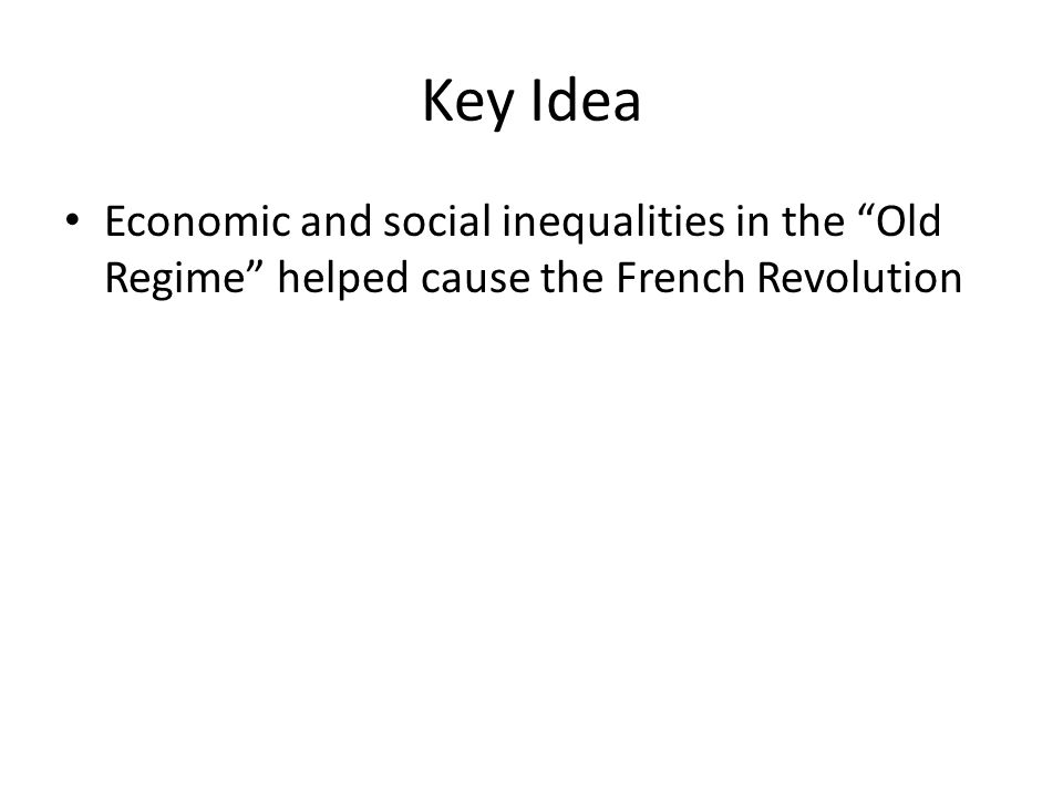 Key Idea Economic and social inequalities in the Old Regime helped cause the French Revolution