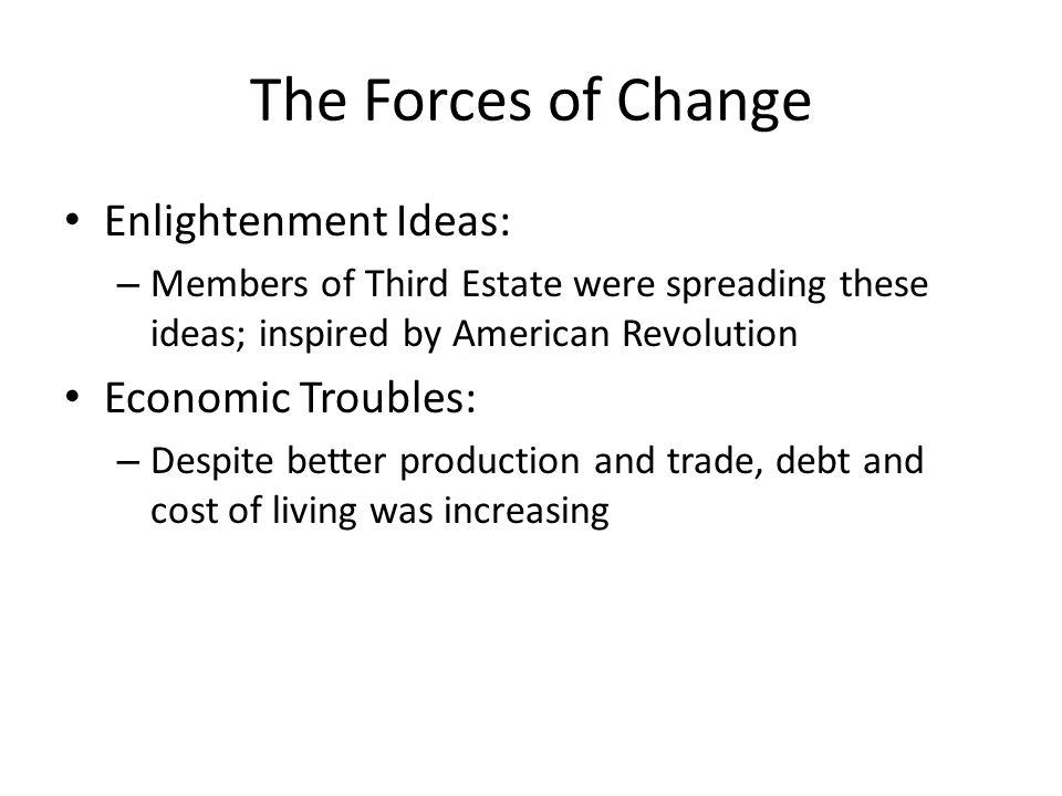 The Forces of Change Enlightenment Ideas: Economic Troubles: