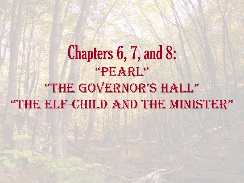 Chapters 6, 7, and 8: Pearl The Governor's Hall The Elf-Child and the Minister