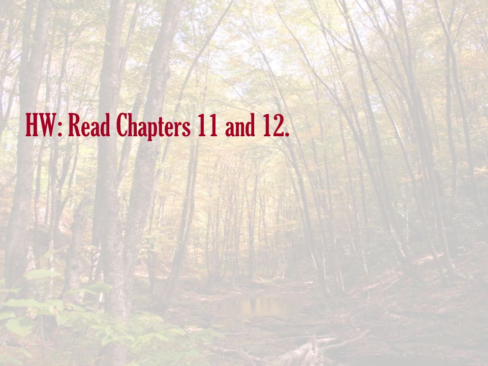 HW: Read Chapters 11 and 12.