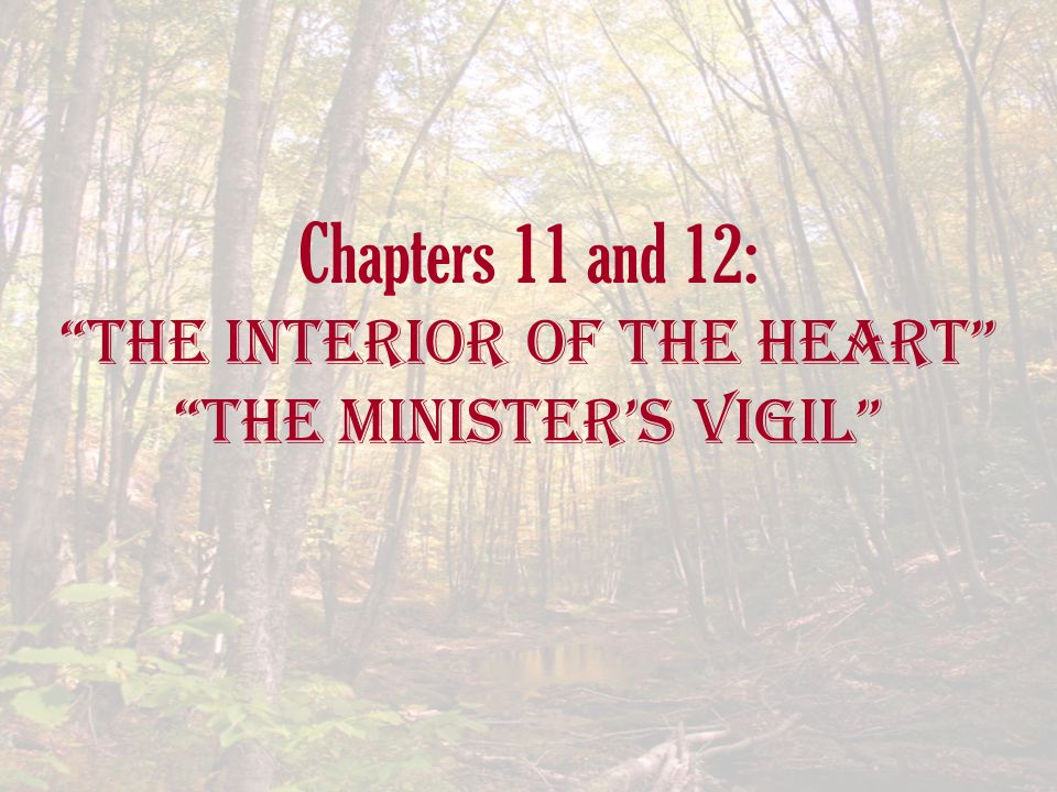 Chapters 11 and 12: The Interior of the Heart The Minister's Vigil