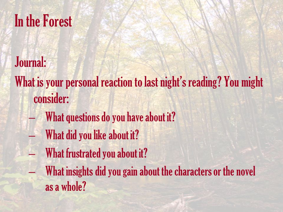 In the Forest Journal: What is your personal reaction to last night's reading You might consider: