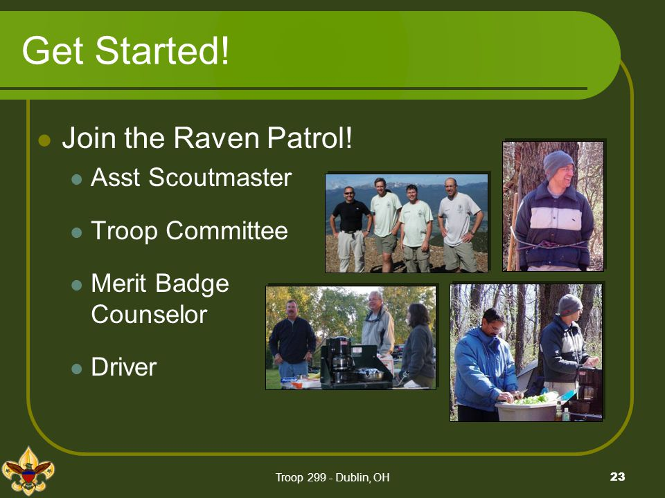 Get Started! Join the Raven Patrol! Asst Scoutmaster Troop Committee