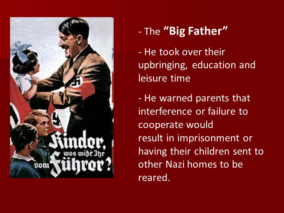 The Big Father He took over their upbringing, education and leisure time. He warned parents that interference or failure to cooperate would.