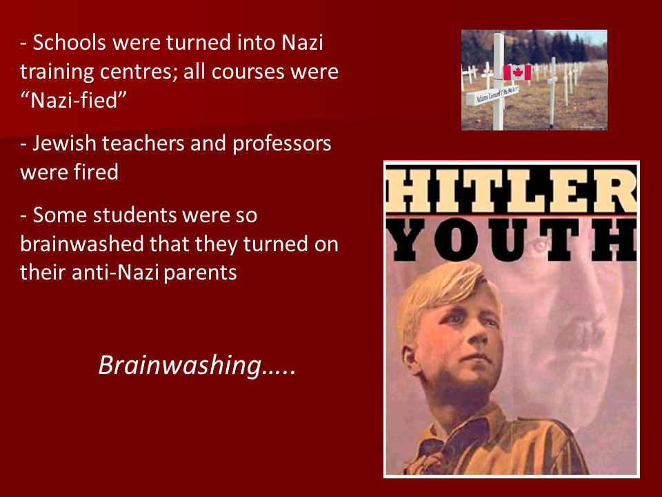 Schools were turned into Nazi training centres; all courses were Nazi-fied
