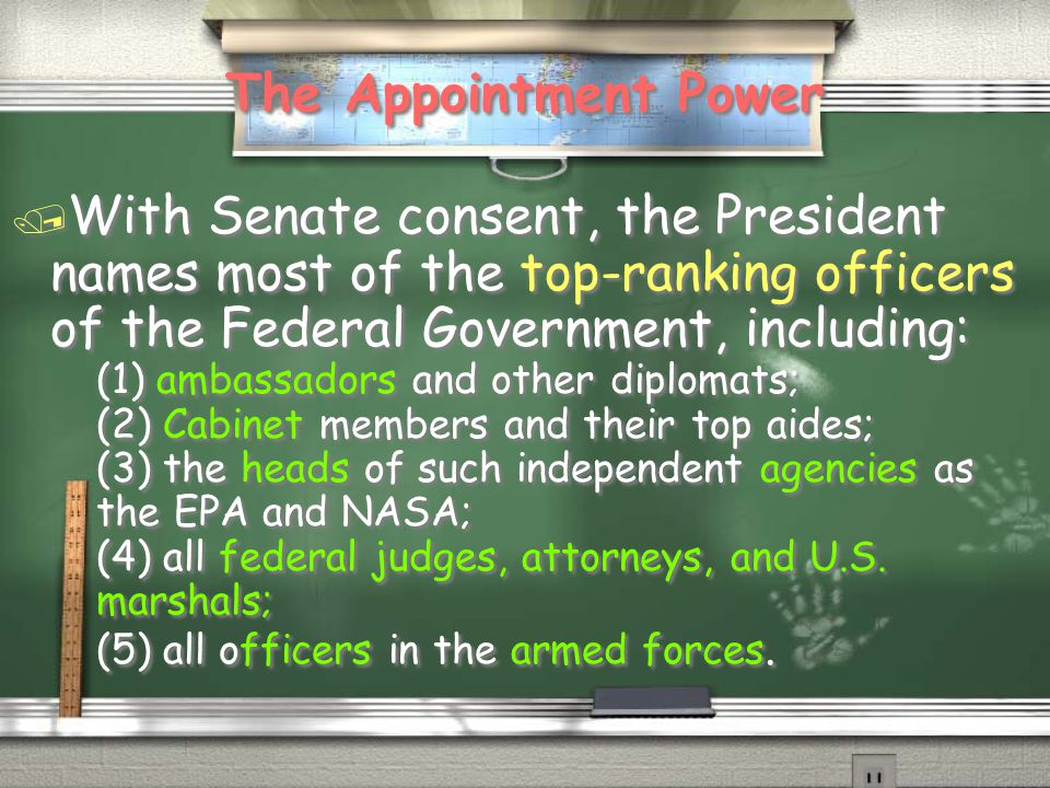 The Appointment Power With Senate consent, the President names most of the top-ranking officers of the Federal Government, including: