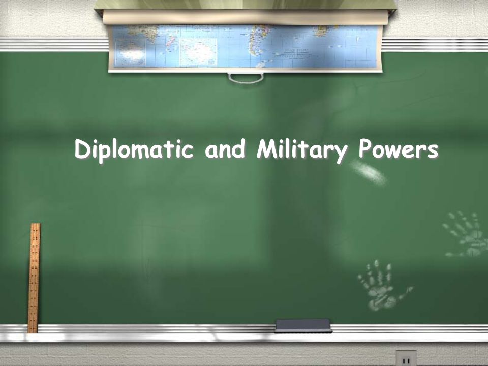 Diplomatic and Military Powers