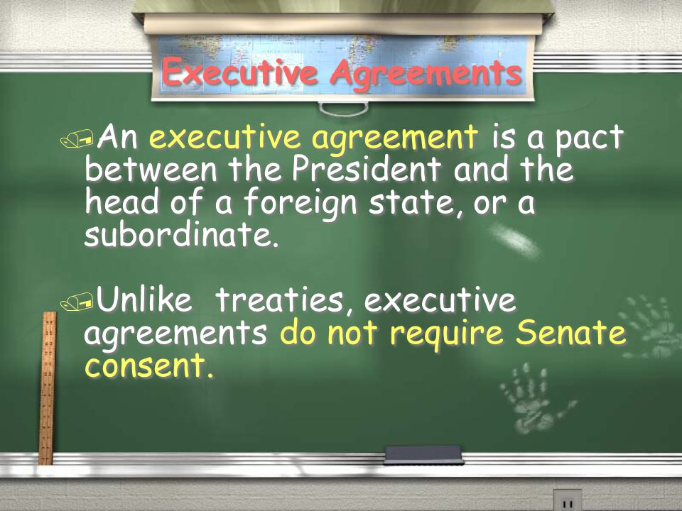 Executive Agreements An executive agreement is a pact between the President and the head of a foreign state, or a subordinate.