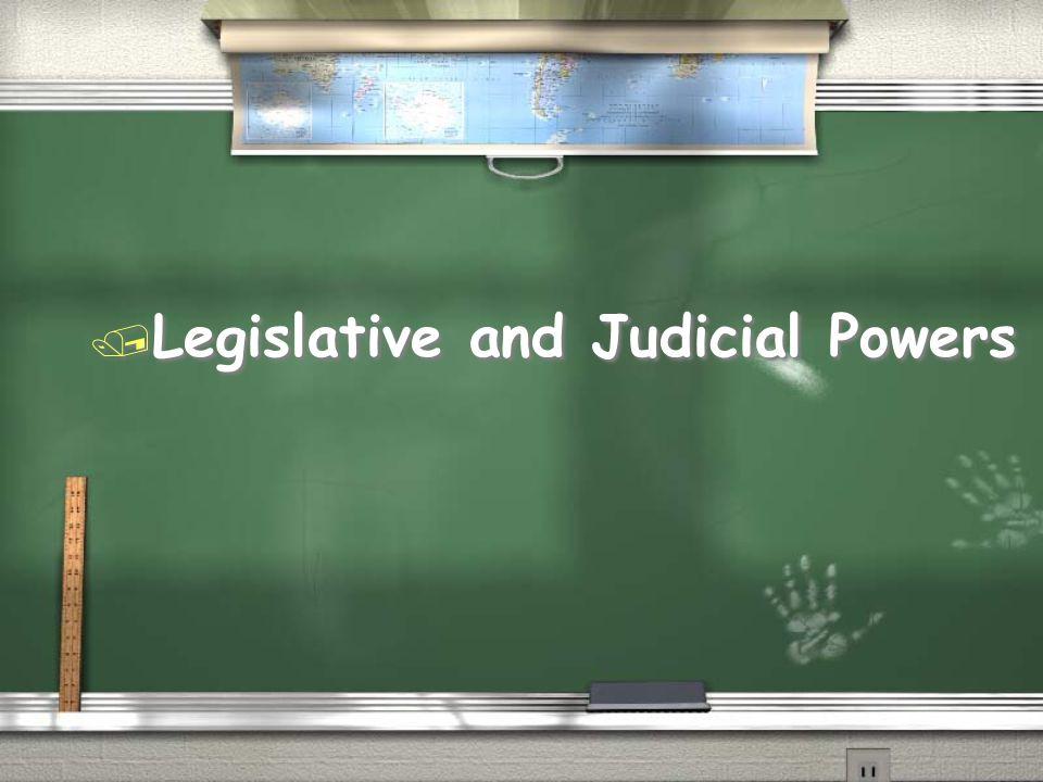 Legislative and Judicial Powers