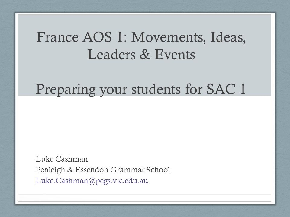 France AOS 1: Movements, Ideas, Leaders & Events Preparing your students for SAC 1