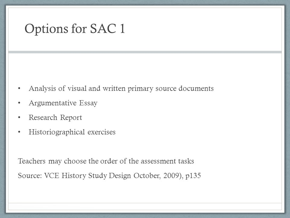 Options for SAC 1 Analysis of visual and written primary source documents. Argumentative Essay. Research Report.