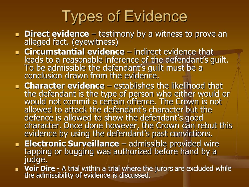 Types of Evidence Direct evidence – testimony by a witness to prove an alleged fact. (eyewitness)