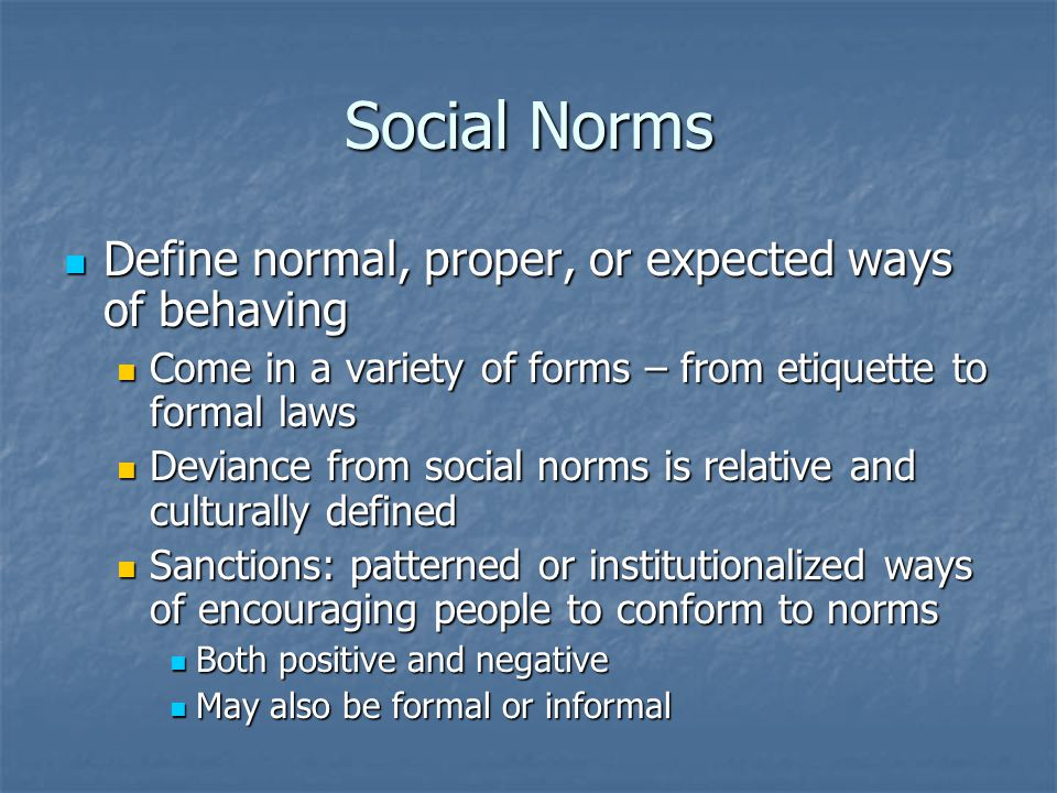 Social Norms Define normal, proper, or expected ways of behaving