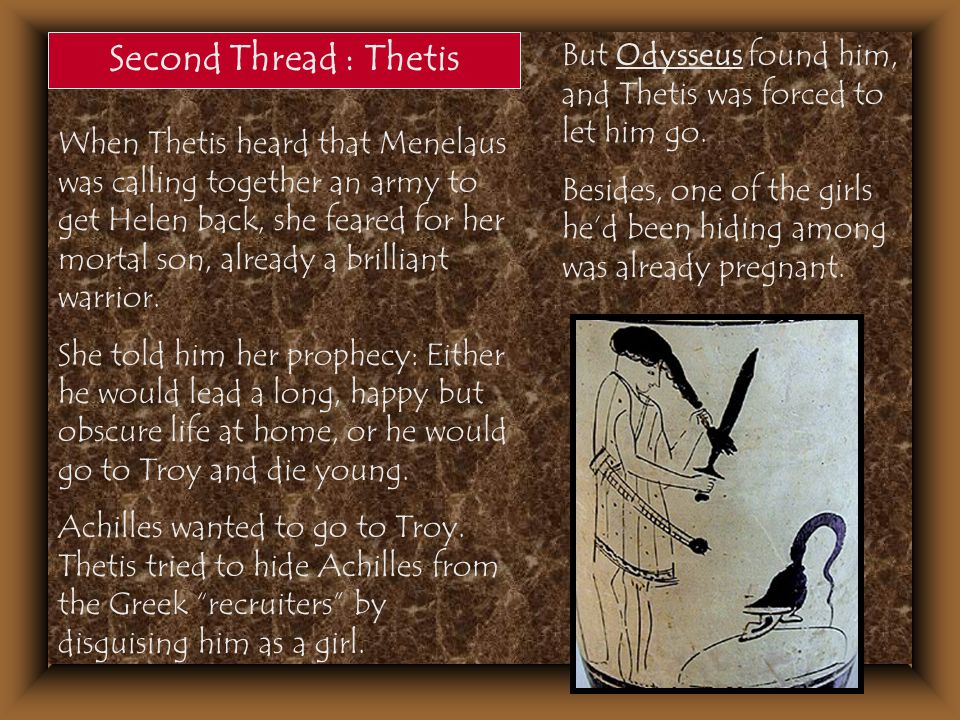 Second Thread : Thetis But Odysseus found him, and Thetis was forced to let him go.