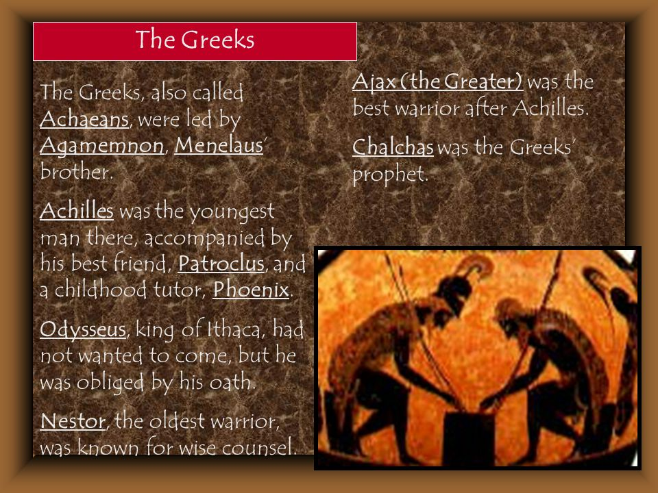 The Greeks Ajax (the Greater) was the best warrior after Achilles.