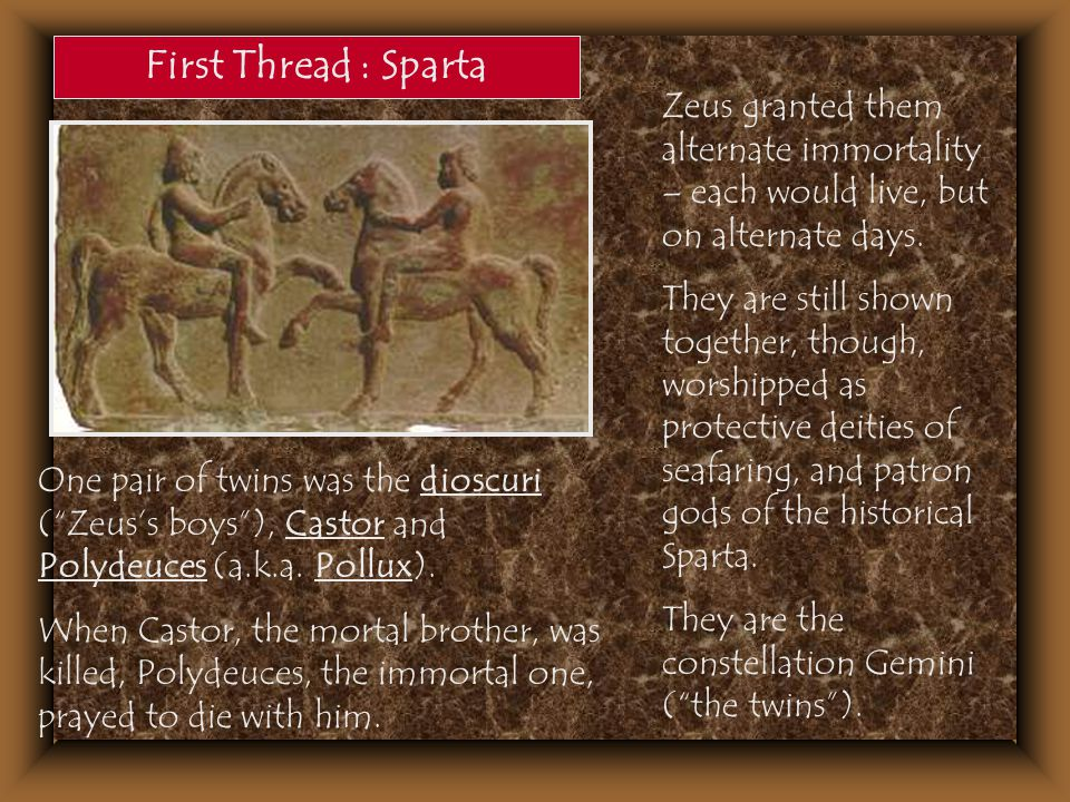 First Thread : Sparta Zeus granted them alternate immortality – each would live, but on alternate days.