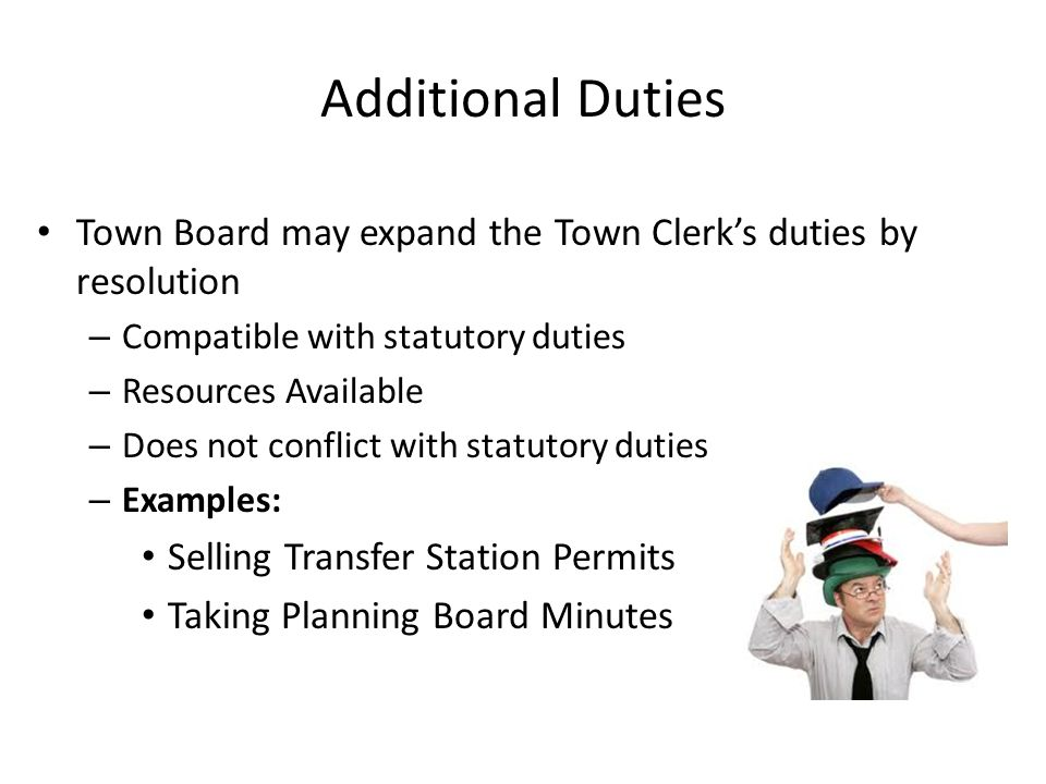 Additional Duties Town Board may expand the Town Clerk's duties by resolution. Compatible with statutory duties.